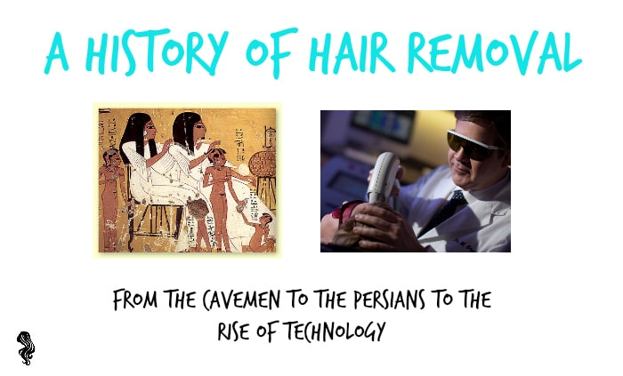 Hair Removal Through The Ages: A History of Unwanted Hair