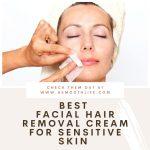 Best Facial Hair Removal Cream for sensitive skin