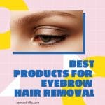 Best Products for Eyebrow Hair Removal
